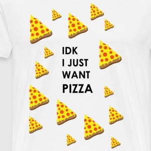 Pizza IDK I JUST WANT PIZZA - Men's Premium T-Shirt