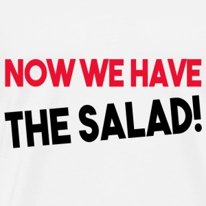 Now we have the salad! Geschenk - Männer Premium T-Shirt