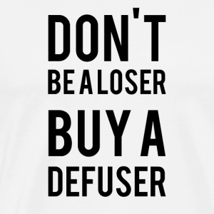 Don't Be A L*ser Buy A Defuser - Männer Premium T-Shirt