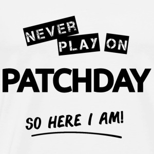 Never play on Patchday! - Men's Premium T-Shirt