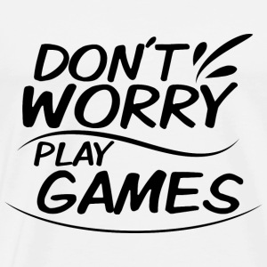 Don't Worry - Play games - Men's Premium T-Shirt