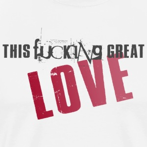F *** ing great love! - Men's Premium T-Shirt