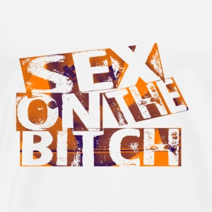 sex on the bitch - T-shirt Premium Homme