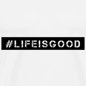Life is good! - Men's Premium T-Shirt