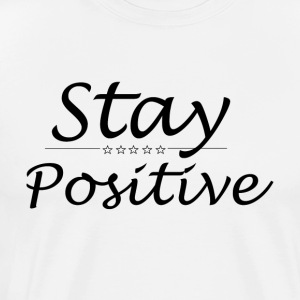 Stay Positive - Männer Premium T-Shirt