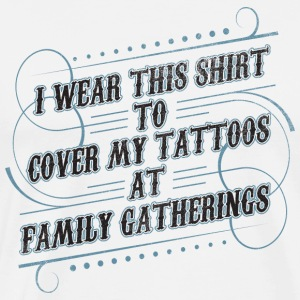 Tattoo Cover Up > Family Gatherings > Funny - Männer Premium T-Shirt
