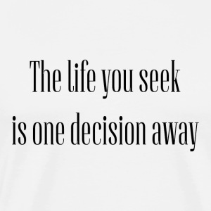 The life you seek is one decision away - Men's Premium T-Shirt