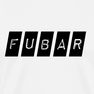 Fubar (Fucked Up Beyond All Recognition) - Men's Premium T-Shirt