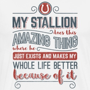 Horse Love> My Amazing Stallion Makes My Life Bet - Men's Premium T-Shirt