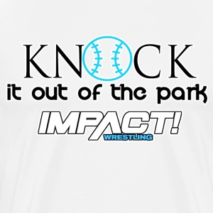 Knock it out of the park Impact wrestling