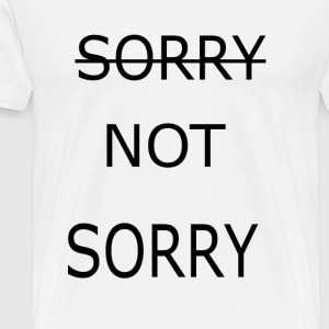 sorry not sorry - Männer Premium T-Shirt