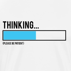 I think after .... Patience please! - Men's Premium T-Shirt
