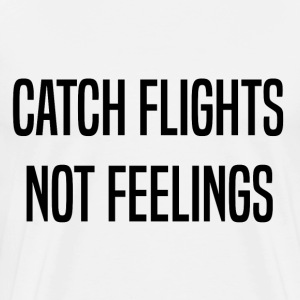 CATCH FLIGHTS NOT - Men's Premium T-Shirt