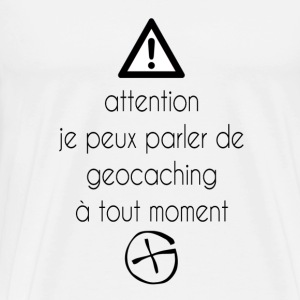 attention je peux parler de geocaching - T-shirt Premium Homme