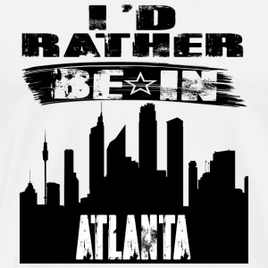 Geschenk Id rather be in Atlanta - Männer Premium T-Shirt
