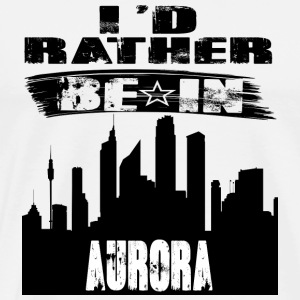 Gift Id rather be in Aurora - Men's Premium T-Shirt