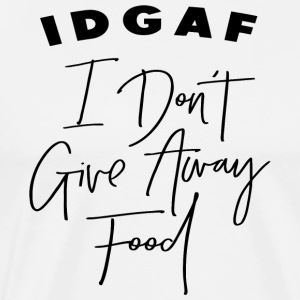 IDGAF - I Do not Give Away Food - Men's Premium T-Shirt