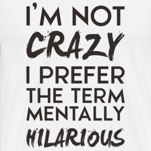 I'm not crazy - Men's Premium T-Shirt