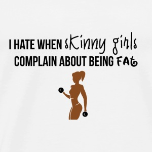 I hate when skinny girls complain about being fat - Männer Premium T-Shirt