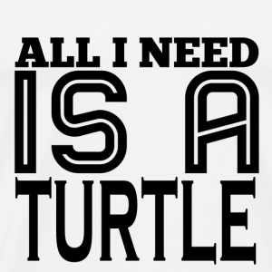 All I Need is a Turtle - Men's Premium T-Shirt