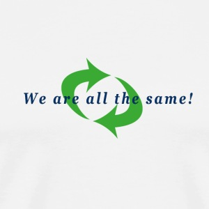 We are all the same - Männer Premium T-Shirt