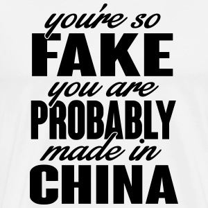 You're so fake. You are made in china.