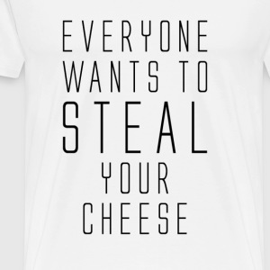 Everyone wants to steal your cheese - Men's Premium T-Shirt