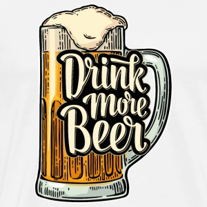 Drink More Beer - Männer Premium T-Shirt