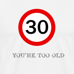 You re Too Old - Men's Premium T-Shirt