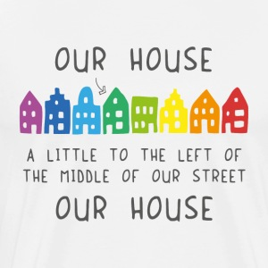 Our House - Herre premium T-shirt