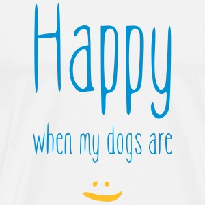 HAPPY WHEN MY DOGS ARE - Männer Premium T-Shirt