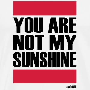 YOU ARE NOT MY SUNSHINE - Men's Premium T-Shirt