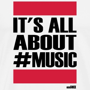 ITS ALL ABOUT MUSIC - Men's Premium T-Shirt