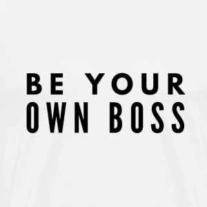 BE YOUR OWN BOSS - Success in Business Motivation - Men's Premium T-Shirt