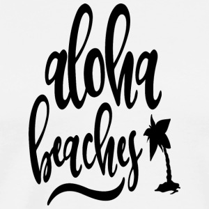 Aloha beaches! - Men's Premium T-Shirt