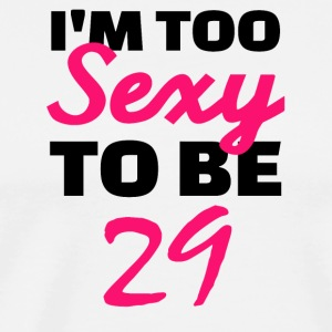 I am too sexy to be 29 - Men's Premium T-Shirt