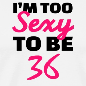 I am too sexy to be 36 - Men's Premium T-Shirt