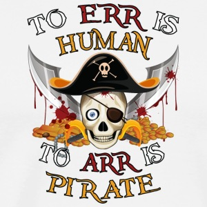 To Err is HumanTo Arr is Pirate. Pirate skull - Men's Premium T-Shirt