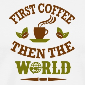 First coffee then the world - Men's Premium T-Shirt