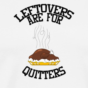 LEFTOVERS are for QUITTERS funny Erntedankfest sc - Men's Premium T-Shirt