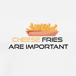Cheese fries is important - Men's Premium T-Shirt