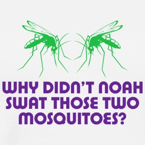 Why Did Noah Take The Mosquitoes - Men's Premium T-Shirt