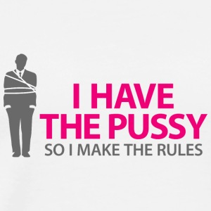 I Have The Pussy So I Make The Rules! - Men's Premium T-Shirt