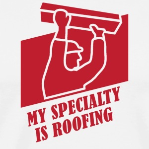 Roofing: My Specialty Is Roofing - Men's Premium T-Shirt