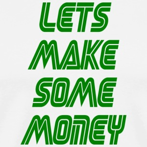 lets make some money - Men's Premium T-Shirt