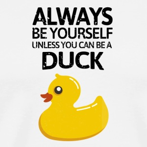 Always be youself, unless you can be a duck! - Men's Premium T-Shirt