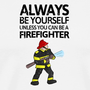 Always be youself unless you can be a Firefighter! - Men's Premium T-Shirt
