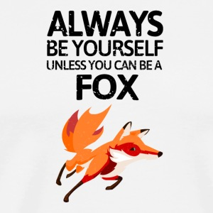 Always be youself unless you can be a fox! - Männer Premium T-Shirt