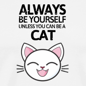 Always be youself unless you can be a cat! - Männer Premium T-Shirt