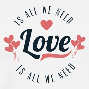 Love Is All We Need - Men's Premium T-Shirt